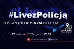 #LIVEZPOLICJĄ – ZOSTAŃ POLICYJNYM PILOTEM